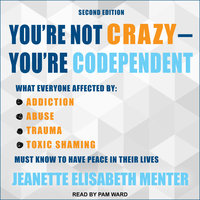 You're Not Crazy - You're Codependent - Jeanette Elisabeth Menter