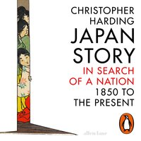 Japan Story: In Search of a Nation, 1850 to the Present - Christopher Harding