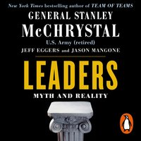 Leaders: Myth and Reality - Stanley McChrystal,Jeff Eggers,Jason Mangone