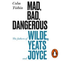 Mad, Bad, Dangerous to Know - Colm Tóibín