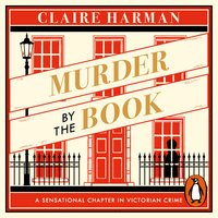 Murder by the Book: A Sensational Chapter in Victorian Crime - Claire Harman