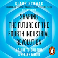 Shaping the Future of the Fourth Industrial Revolution: A guide to building a better world - Klaus Schwab,Nicholas Davis