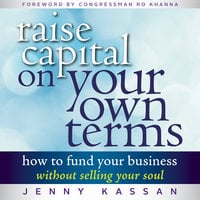 Raise Capital on Your Own Terms - Jenny Kassan