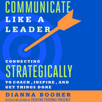 Communicate Like a Leader - Dianna Booher