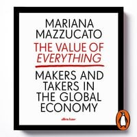 The Value of Everything: Making and Taking in the Global Economy - Mariana Mazzucato