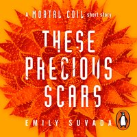 These Precious Scars: A Mortal Coil Short Story - Emily Suvada