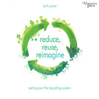 Reduce, Reuse, Reimagine: Sorting Out the Recycling System - Beth Porter