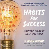 Habits for Success: Inspired Ideas to Help You Soar - G. Brian Benson