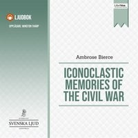 Iconoclastic Memories of the Civil War - Ambrose Bierce