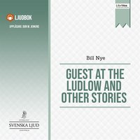 Guest at the Ludlow and Other Stories - Bill Nye