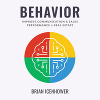 BEHAVIOR : Improve Communication & Sales Performance in Real Estate - Brian Icenhower