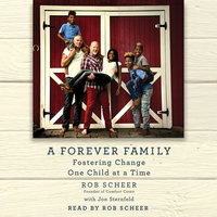 A Forever Family: Fostering Change One Child at a Time - Rob Scheer