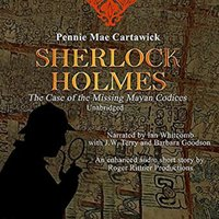 SHERLOCK HOLMES: The Case of the missing Mayan Codices (A short Mystery) - Pennie Mae Cartawick