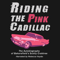 Riding The Pink Cadillac - The Autobiography of Bakersfield's Scotty Crabtree - Scotty Crabtree