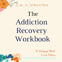 The Addiction Recovery Workbook - C.W. V. Straaten