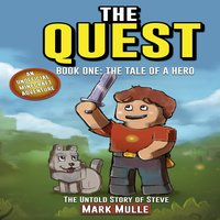 The Quest: The Untold Story of Steve, Book One: The Tale of a Hero (An Unofficial Minecraft Book for Kids Ages 9 - 12) (Preteen) - Mark Mulle