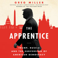 The Apprentice: Trump, Russia, and the Subversion of American Democracy - Greg Miller