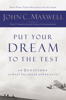 Put Your Dream to the Test - John C. Maxwell