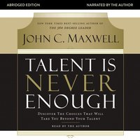 Talent Is Never Enough - John C. Maxwell