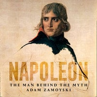 Napoleon: The Man Behind the Myth - Adam Zamoyski