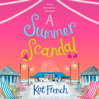 A Summer Scandal: The perfect summer read by the author of One Day in December - Kat French