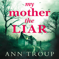 My Mother, The Liar - Ann Troup