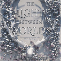 The Light Between Worlds - Laura E Weymouth