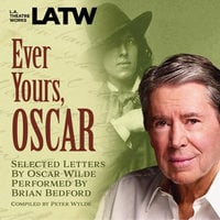 Ever Yours, Oscar: Selected letters by Oscar Wilde performed by Brian Bedford - Peter Wylde