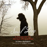 Soul Dog: A Journey into the Spiritual Life of Animals - Elena Mannes
