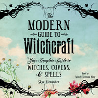 The Modern Guide to Witchcraft: Your Complete Guide to Witches, Covens, and Spells - Skye Alexander