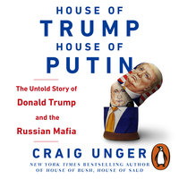 House of Trump, House of Putin: The Untold Story of Donald Trump and the Russian Mafia - Craig Unger