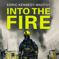 Into the Fire: My Life as a London Firefighter - Edric Kennedy-Macfoy