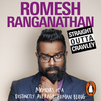 Straight Outta Crawley: Memoirs of a Distinctly Average Human Being - Romesh Ranganathan