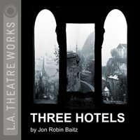 Three Hotels - Jon Robin Baitz