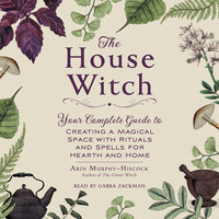 The House Witch - Arin Murphy-Hiscock