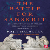 Battle For Sanskrit : Is Sanskrit Political or Sacred? Oppressive or Liberating? Dead or Alive? - Rajiv Malhotra
