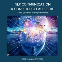 NLP Communication & conscious leadership, train your brain to top performance NLP Communication & conscious leadership, train your brain to top performance - Camilla Gyllensvan