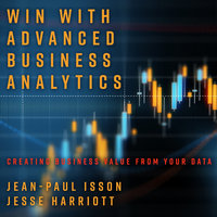 Win with Advanced Business Analytics: Creating Business Value from Your Data - Jean-Paul Isson,Jesse Harriott
