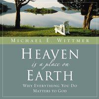 Heaven Is a Place on Earth - Michael E. Wittmer