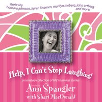 Help, I Can't Stop Laughing! - Ann Spangler