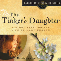 The Tinker's Daughter: A Story Based on the Life of Mary Bunyan - Wendy Lawton