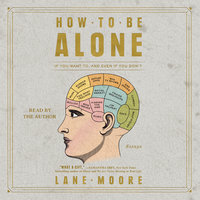 How to be Alone - Lane Moore
