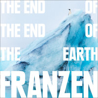 The End of the End of the Earth - Jonathan Franzen