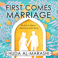 First Comes Marriage - Huda Al-Marashi