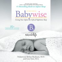 On Becoming Babywise (Updated and Expanded): Giving Your Infant the Gift of Nightime Sleep - Gary Ezzo