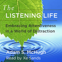 The Listening Life: Embracing Attentiveness in a World of Distraction - Adam McHugh