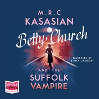 Betty Church and the Suffolk Vampire - M.R.C. Kasasian