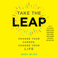 Take the Leap: Change Your Career, Change Your Life - Sara Bliss