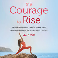 The Courage to Rise - Liz Arch