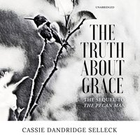 The Truth about Grace - Cassie Dandridge Selleck